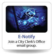 E-Notify:  Join a City Clerk's Office email group.