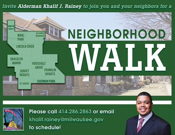 Invite Alderman Khalif J. Rainey to join you and your neighboors for a Neighbohood Walk. Call 414 286 2863 to schedule