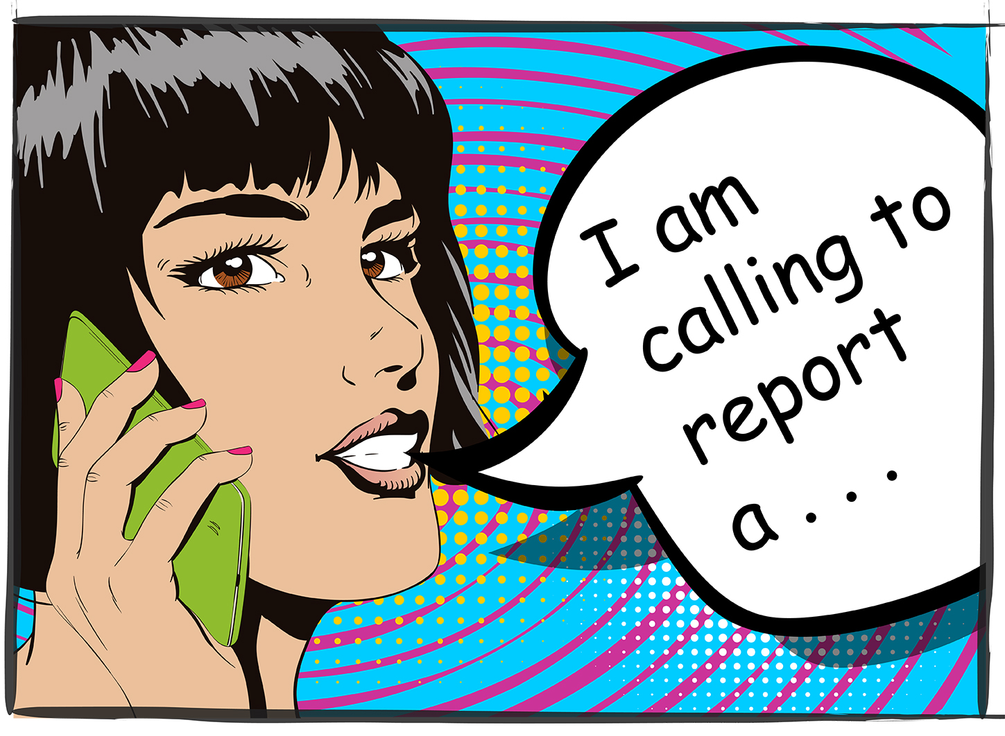 "cartoon graphic, woman on cell phone saying ""I am calling to report a . . . """