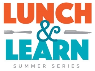 Lunch & Learn Summer Series.