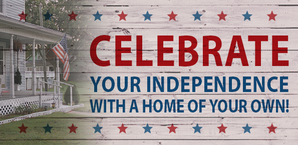Celebrate your independence with a home of your own!