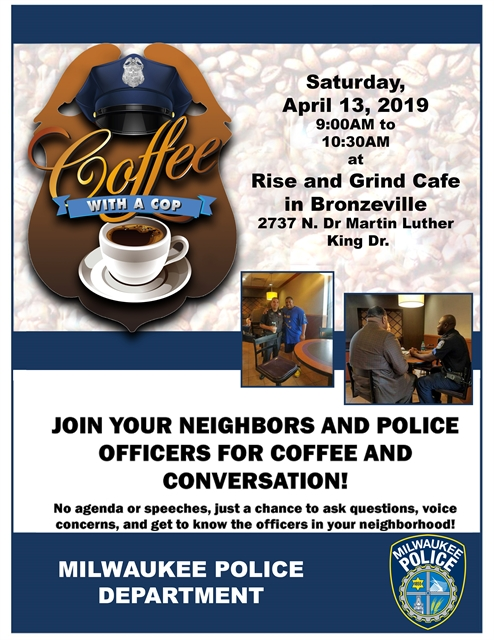 Join your neighbors and police officers for coffee and conversation. Saturday April 13, 2019 9:00 AM to 10:30 AM at Rise and Grind Café in Bronzeville. 2737 N. Dr. Martin Luther King Dr.