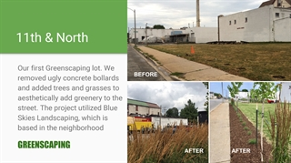11th and North: Our first Greenscaping lot. We removed ugly concrete bollards and added trees and grasses to aesthetically add greenery to the street. The project utilized Blue Skies Landscaping, which is based in the neighborhood. GREENSCAPING