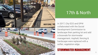 17th & North: In 2017, City ECO and DPW collaborated with the Social Development Commission to landscape their parking lot and add a bioswale for stormwater management. Asphalt, fencing & hardscape were replaced with a softer, vegetation edge. STORMWATER MANAGEMENT