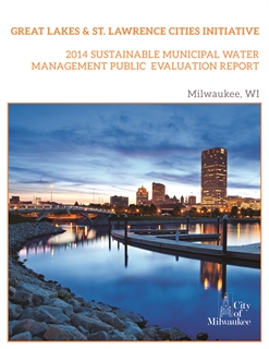 Click to view Great Lakes & St. Lawrence Cities Initiative 2014 Sustainable Municipal Water Management Public Evaluation Report Milwaukee, WI