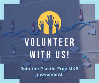 Volunteer with us! Join the Plastic-Free MKE movement!